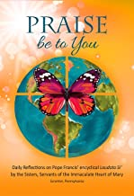 Praise be to You: Daily Reflections on Pope Francis' encyclical Laudato Si