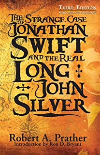 The Strange Case of Jonathan Swift and the Real Long John Silver-Third Edition -Swift's silver mine discovered