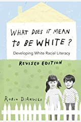 What Does It Mean to Be White?: Developing White Racial Literacy Revised Edition (Counterpoints Book 497) Kindle Edition