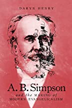 A.B. Simpson and the Making of Modern Evangelicalism (McGill-Queen's Studies in the History of Religion Book 2) (English Edition)