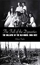 The Fall of the Dynasties: The Collapse of the Old Order: 1905-1922