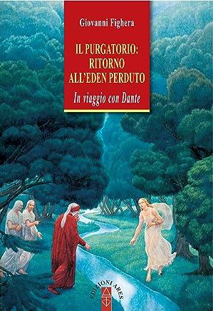 Il Purgatorio: ritorno allEden perduto: In viaggio con Dante