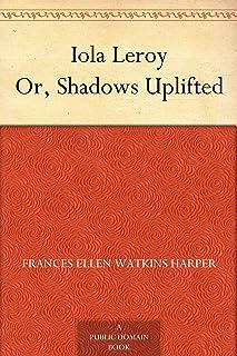Iola Leroy Or, Shadows Uplifted