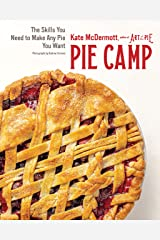 Pie Camp: The Skills You Need to Make Any Pie You Want Kindle Edition