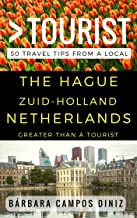 Greater Than a Tourist – The Hague Zuid-Holland Netherlands: 50 Travel Tips from a Local (Greater Than a Tourist Netherlands)