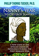 Nanny's War to Destroy Slavery: A New Look at the African Jamaican Experience during the First Maroon War