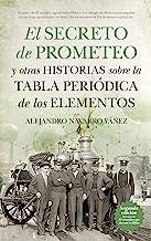 El secreto de Prometeo y otras historias sobre la Tabla periódica de los elementos (Divulgación científica)