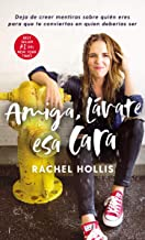 Amiga, lávate esa cara: Deja de creer mentiras sobre quién eres para que te conviertas en quien deberías ser (Spanish Edition)