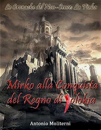 Mirko alla Conquista del Regno di Jolokìa: Edizione Restaurata (Le Cronache del Non-Sense: la Fiaba Vol. 1)