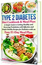 Type 2 Diabetes Diet Cookbook & Meal Plan: A Simple Guide to Getting Healthy and Reversing Prediabetes with Effective and Simple Healthy Recipes for Diabetics with an Easy 21-Day Meal Plan