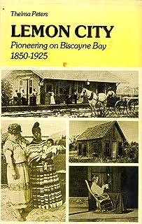 Lemon City: Pioneering on Biscayne Bay, 1850-1925