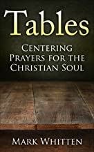 Tables: Centering Prayers for the Christian Soul (Centering Prayers Series Book 1)