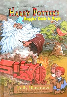 Harry Potter's muggles' guide to magic: A guide to understanding the Harry Potter books