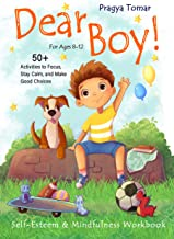 Dear Boy! Self-Esteem and Mindfulness Workbook for Boys: 50+ Activities to Help Boys Stay Calm and Make Better Choices