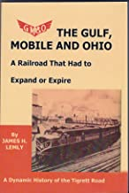 The Gulf, Mobile and Ohio a Railroad That Had to Expand or Expire (A Dynamic Histroy of the Tigrett Road)