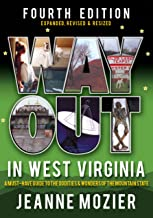 Way Out in West Virginia: A Must Have Guide to the Oddities & Wonders of the Mountain