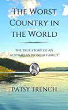 The Worst Country in the World: The true story of an Australian pioneer family