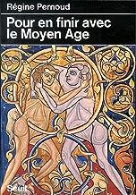 Pour en finir avec le Moyen Age (Histoire) (French Edition)