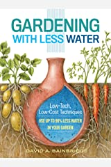 Gardening with Less Water: Low-Tech, Low-Cost Techniques; Use up to 90% Less Water in Your Garden Kindle Edition