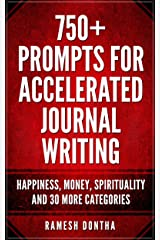 750+ Prompts For Accelerated Journal Writing: Happiness, Money, Spirituality and 30 More Categories Kindle Edition