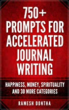 750+ Prompts For Accelerated Journal Writing: Happiness, Money, Spirituality and 30 More Categories