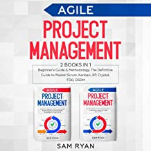 Agile Project Management: 2 Books in 1: Beginner�s Guide & Methodology. The Definitive Guide to Master Scrum, Kanban, XP, Crystal, FDD, DSDM