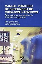 Manual Práctico De Enfermería de cuidados intensivos. Guía Rápida para estudiantes de Enfermería en prácticas (Manuales Universitarios)