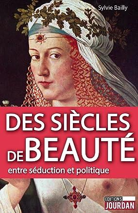 Des siècles de beauté: Entre séduction et politique (JOURDAN (EDITIO)