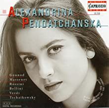 Opera Arias (Soprano): Pendatchanska, Alexandrina - Gounod, C.-F. / Massenet, J. / Rossini, G. / Bellini, V. / Verdi, G. /...