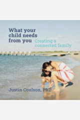 What Your Child Needs from You: Creating a Connected Family Audible Audiobook