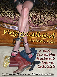 Virgin Call Girl - An Erotic Tale - A Wife Turns Her Husband Into a Call Girl!: Cuckolding, Cross-dressing, Femdom...