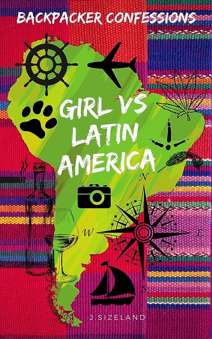 去るホーン朝の体操をするBackpacker Confessions: Girl vs Latin America: Bad behaviour from Chile in South America to Nicaragua in Central America. (English Edition)