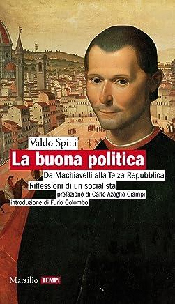 La buona politica: Da Machiavelli alla Terza Repubblica. Riflessioni di un socialista (Tempi)