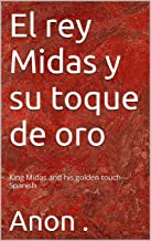 El rey Midas y su toque de oro: King Midas and his golden touch- Spanish (Spanish Edition)