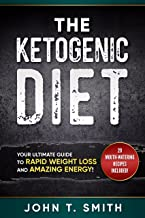 Ketogenic Diet: The Ketogenic Diet for Weight Loss: Your Ultimate Guide to Rapid Weight Loss and Amazing Energy!: 20+ Mouth-Watering Recipes Included (ketogenic diet, atkins diet Book 1)