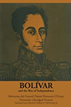 Bolívar and the War of Independence: Memorias del General Daniel Florencio O'Leary, Narración
