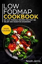 Low-FODMAP Cookbook: MAIN COURSE – 80+ Gut-friendly recipes for fast IBS relief and digestive disorders (IBD & Celiac Dise...