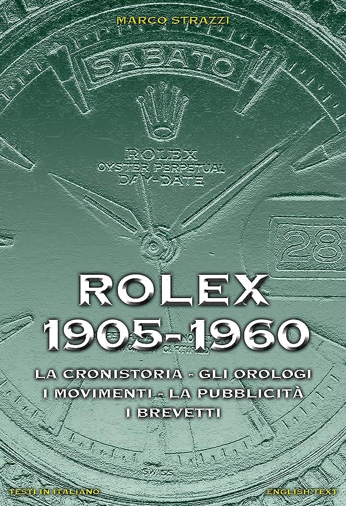 Rolex 1905-1960. la cronistoria, gli orologi, i movimenti, la pubblicità, i brevetti. ediz. italiana e inglese 978-8894170443