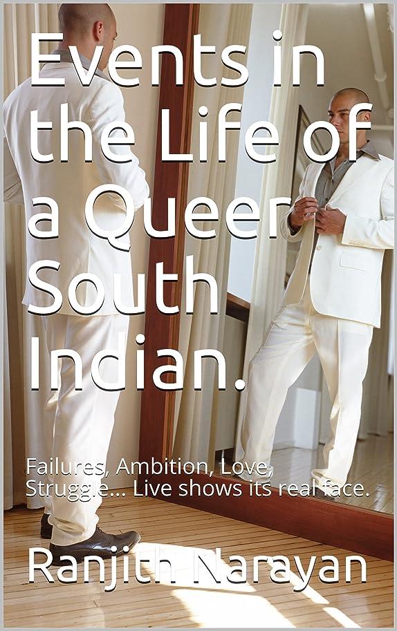 老人キー変数Events in the Life of a Queer South Indian.: Failures, Ambition, Love, Struggle... Life shows its real face. (English Edition)
