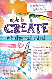 Made to Create with All My Heart and Soul: 60 Worship-through-Art Devotions for Girls