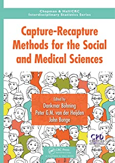 Capture-Recapture Methods for the Social and Medical Sciences (Chapman & Hall/CRC Interdisciplinary Statistics)