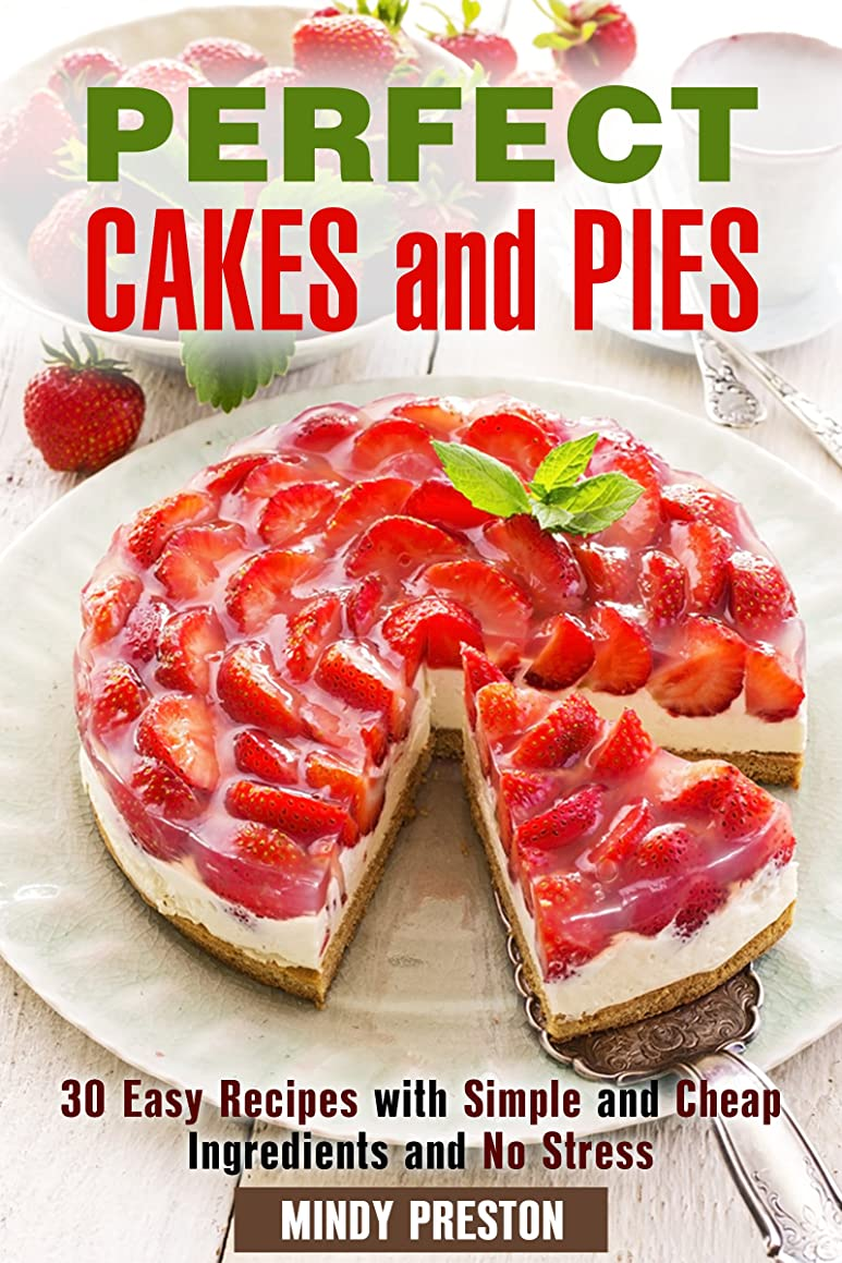 Perfect Cakes and Pies: 30 Easy Recipes with Simple and Cheap Ingredients and No Stress (Soups & stews) (English Edition)