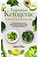 Vegetarian Ketogenic Diet Cookbook: Healthy, Easy and Delicious Recipes for a Vegetarian and Ketogenic Diet! (Low Carb, High Protein, Vegan, Weight Loss, Learn, Nutrition, Beginners Guide, Paleo) Kindle Edition