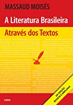 A Literatura Brasileira Através dos Textos: A Literatura Brasileira Através dos Textos