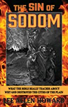 The Sin of Sodom: What the Bible Really Teaches About Why God Destroyed the Cities of the Plain (English Edition)