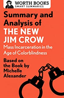 Summary and Analysis of The New Jim Crow: Mass Incarceration in the Age of Colorblindness: Based on the Book  by Michelle Alexander