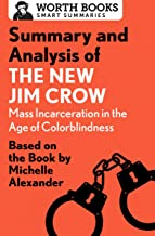 Summary and Analysis of The New Jim Crow: Mass Incarceration in the Age of Colorblindness: Based on the Book  by Michelle Alexander (English Edition)
