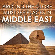 Around The Globe - Must See Places in the Middle East: Middle East Travel Guide for Kids (Children's Explore the World Books) (English Edition)
