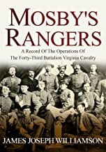 Mosby's Rangers: A Record Of The Operations Of The Forty-Third Battalion Virginia Cavalry, From Its Organization To The Surrender