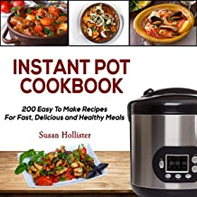 Instant Pot Cookbook: 200 Easy to Make Recipes for Fast, Delicious and Healthy Meals